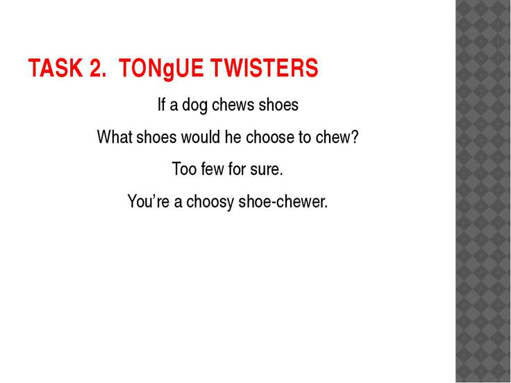 TASK 2. TONgUE TWISTERS If a dog chews shoes What shoes would he choose to ch...