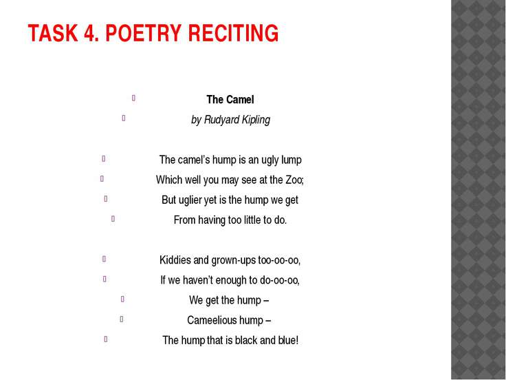 TASK 4. POETRY RECITING The Camel by Rudyard Kipling The camel's hump is an u...