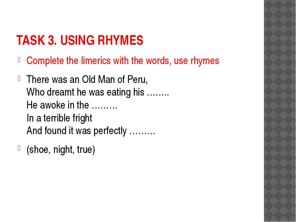 TASK 3. USING RHYMES Complete the limerics with the words, use rhymes There w...