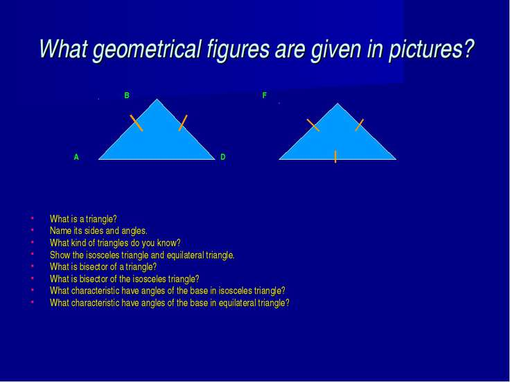 What geometrical figures are given in pictures? B F A C D E What is a triangl...