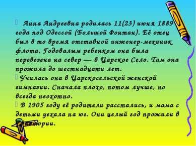 Анна Андреевна родилась 11(23) июня 1889 года под Одессой (Большой Фонтан). Е...