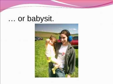 … or babysit.