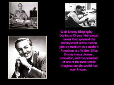 Walt Disney Biography During a 43-year Hollywood career that spanned the deve...