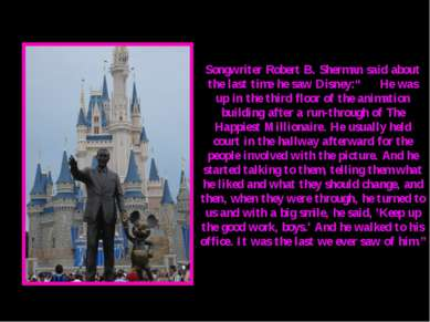 "Songwriter Robert B. Sherman said about the last time he saw Disney:"" He was ..."