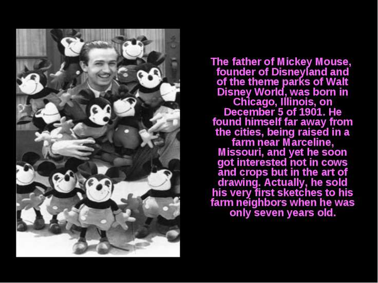 The father of Mickey Mouse, founder of Disneyland and of the theme parks of W...