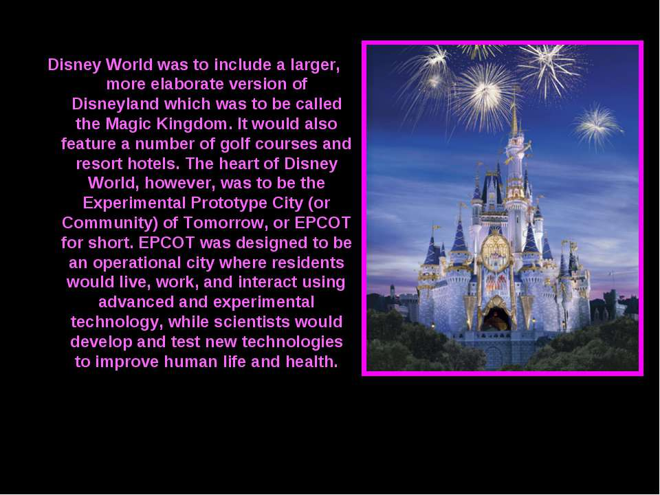 Disney World was to include a larger, more elaborate version of Disneyland wh...