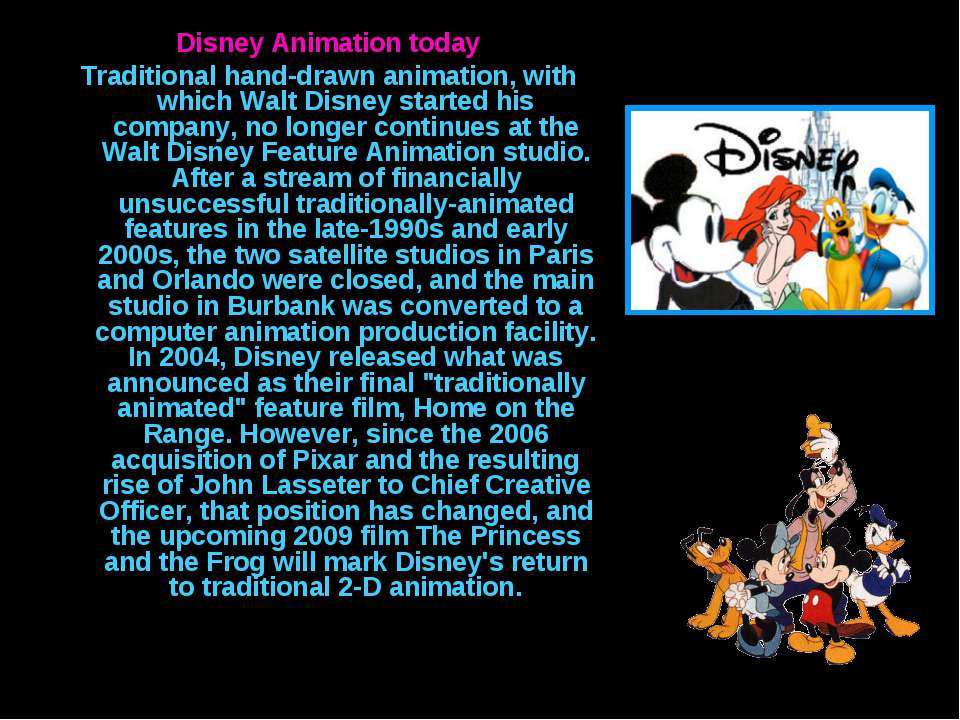 Disney Animation today Traditional hand-drawn animation, with which Walt Disn...