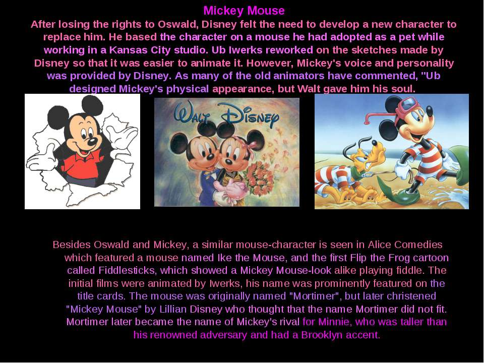 Mickey Mouse After losing the rights to Oswald, Disney felt the need to devel...