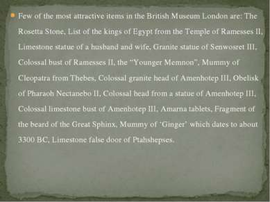 Few of the most attractive items in the British Museum London are: The Rosett...