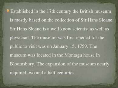 Established in the 17th century the British museum is mostly based on the col...