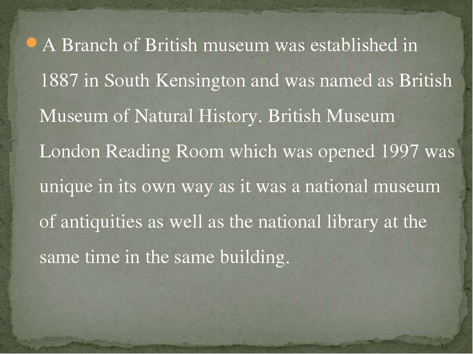 A Branch of British museum was established in 1887 in South Kensington and wa...