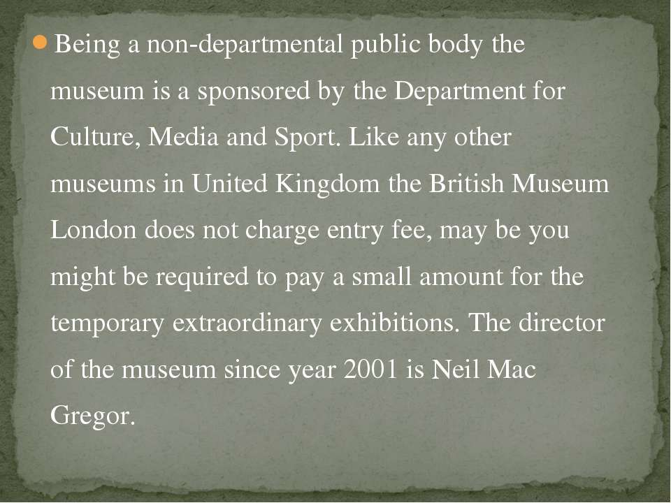 Being a non-departmental public body the museum is a sponsored by the Departm...