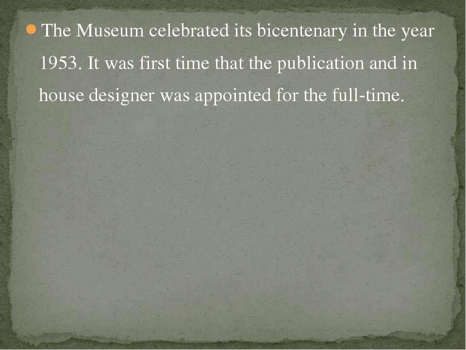 The Museum celebrated its bicentenary in the year 1953. It was first time tha...