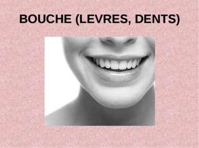 BOUCHE (LEVRES, DENTS)