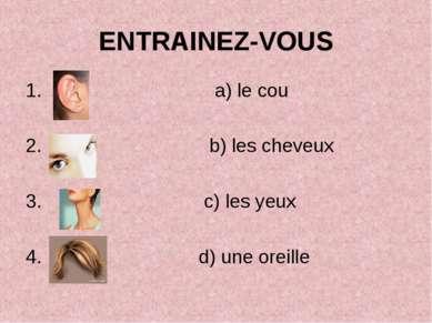 ENTRAINEZ-VOUS a) le cou b) les cheveux c) les yeux d) une oreille