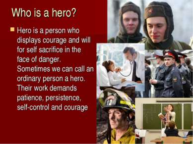 Who is a hero? Hero is a person who displays courage and will for self sacrif...