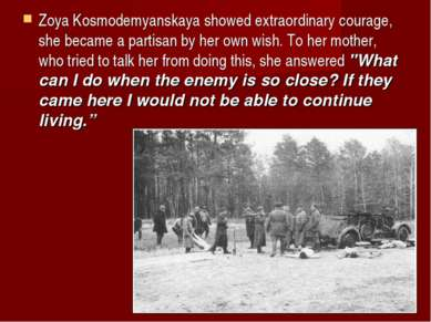 Zoya Kosmodemyanskaya showed extraordinary courage, she became a partisan by ...