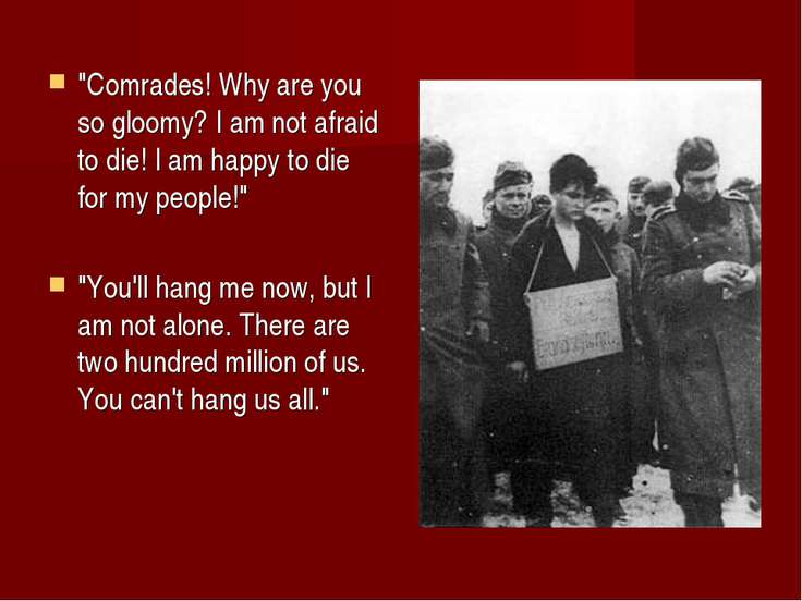 """Comrades! Why are you so gloomy? I am not afraid to die! I am happy to die f..."