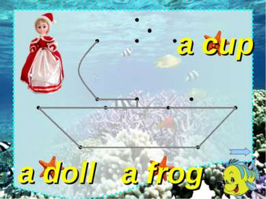 a frog a cup a doll