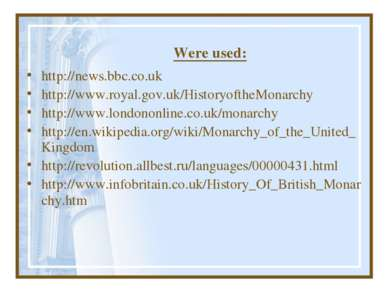 Were used: http://news.bbc.co.uk http://www.royal.gov.uk/HistoryoftheMonarchy...