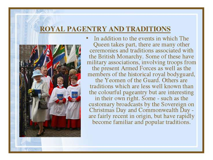 ROYAL PAGENTRY AND TRADITIONS In addition to the events in which The Queen ta...