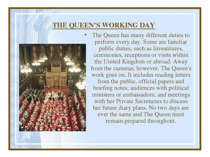 THE QUEEN'S WORKING DAY The Queen has many different duties to perform every ...