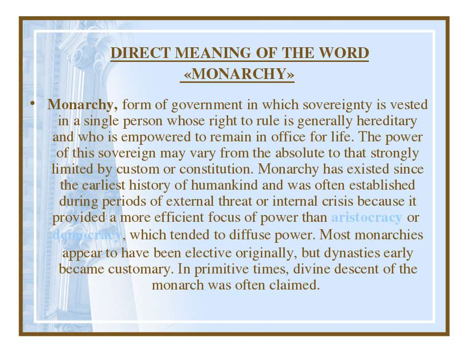 DIRECT MEANING OF THE WORD «MONARCHY» Monarchy, form of government in which s...