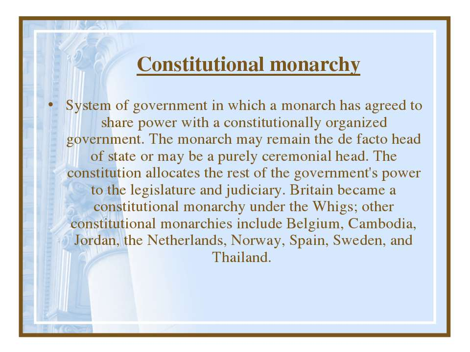 Constitutional monarchy System of government in which a monarch has agreed to...