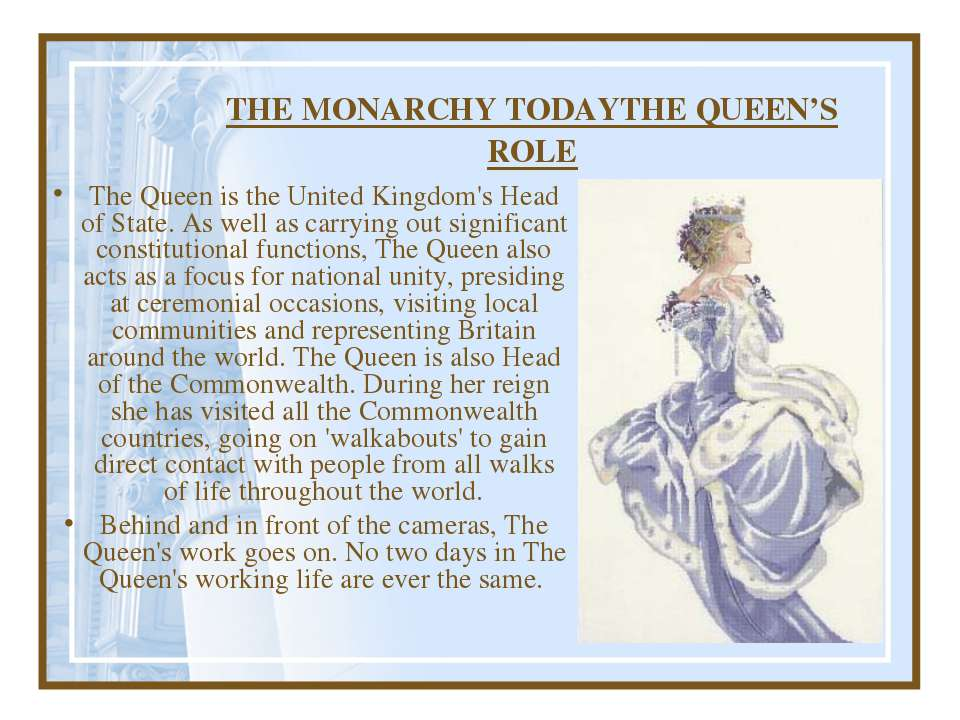 THE MONARCHY TODAY THE QUEEN'S ROLE The Queen is the United Kingdom's Head of...