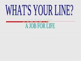What's your line? A job for life