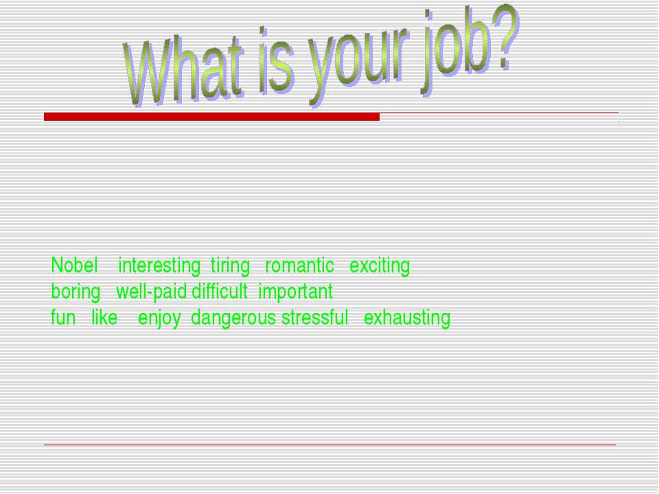 Nobel interesting tiring romantic exciting boring well-paid difficult importa...