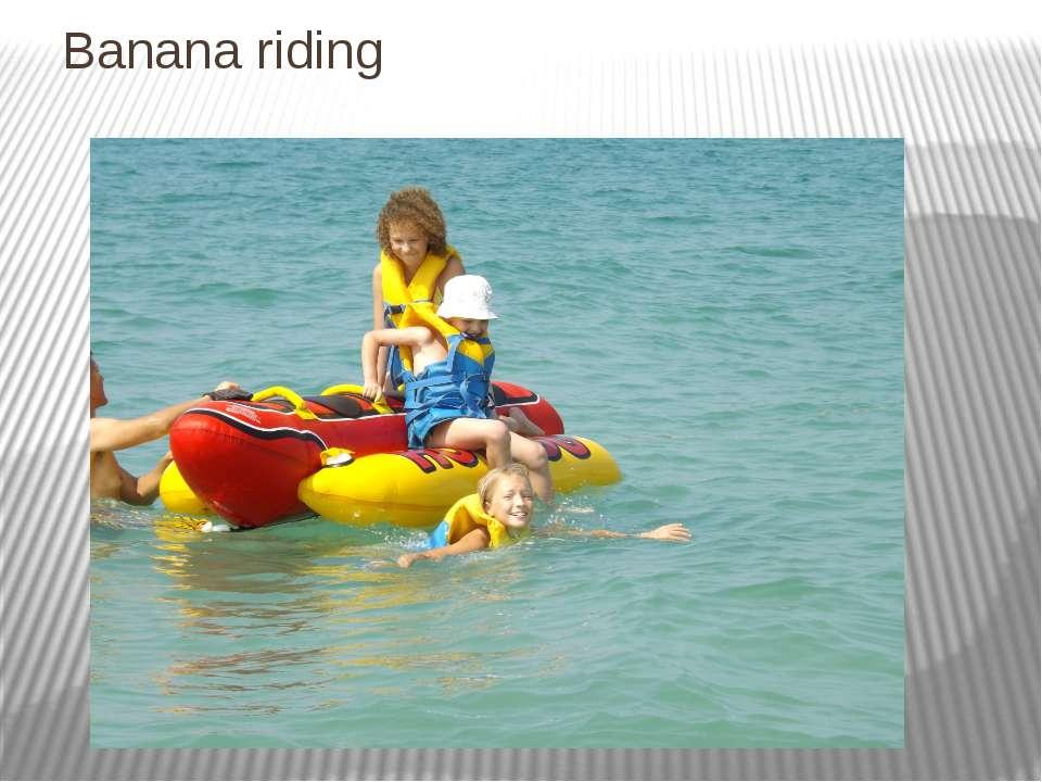 Banana riding