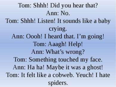 Tom: Shhh! Did you hear that? Ann: No. Tom: Shhh! Listen! It sounds like a ba...