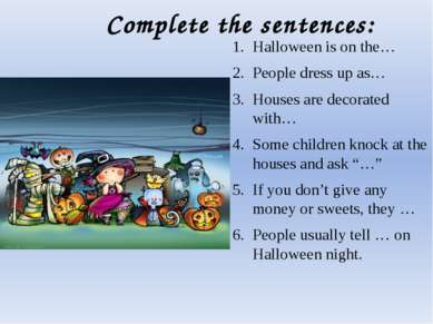 Complete the sentences: Halloween is on the… People dress up as… Houses are d...