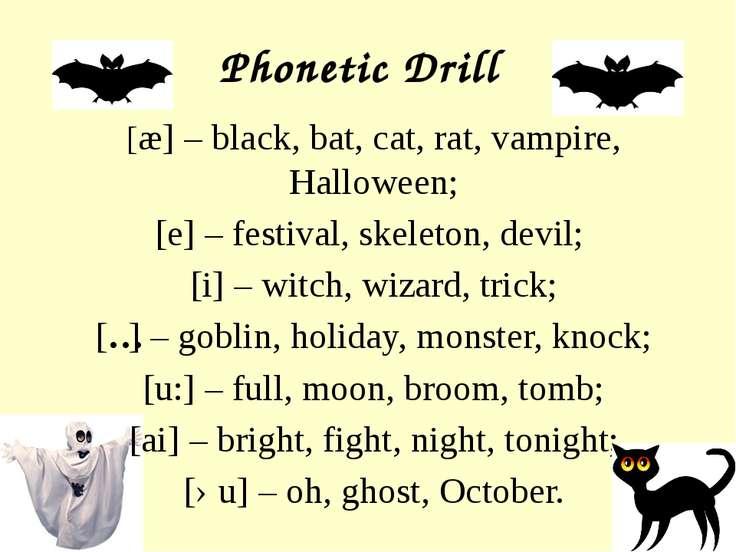 Phonetic Drill [æ] – black, bat, cat, rat, vampire, Halloween; [e] – festival...