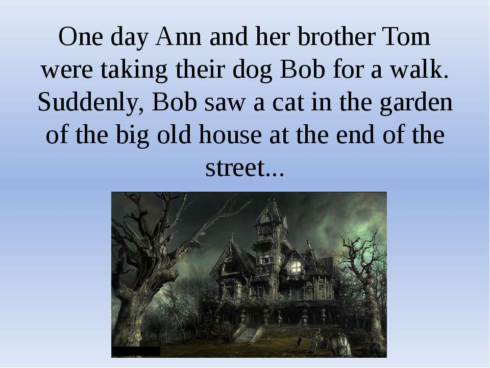 One day Ann and her brother Tom were taking their dog Bob for a walk. Suddenl...