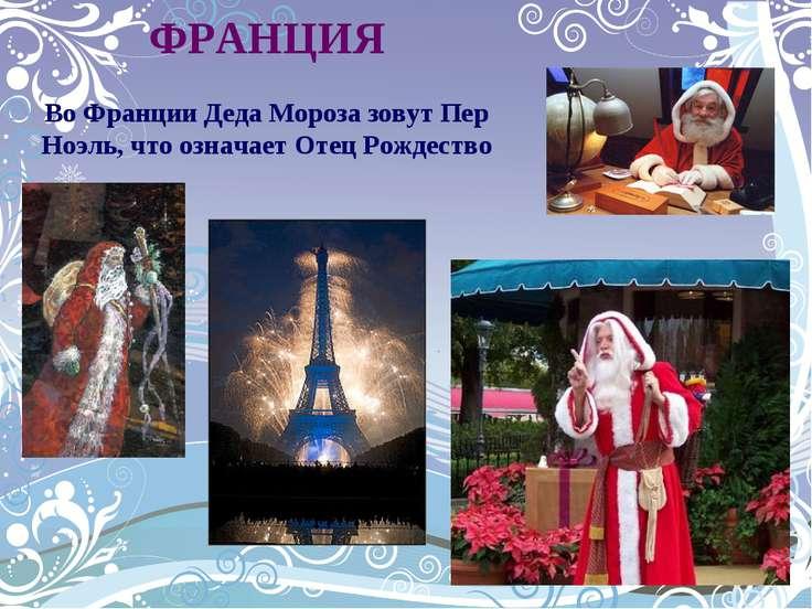 ФРАНЦИЯ Во Франции Деда Мороза зовут Пер Ноэль, что означает Отец Рождество
