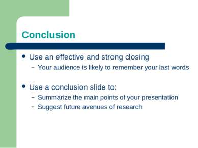 Conclusion Use an effective and strong closing Your audience is likely to rem...
