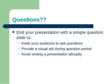 Questions?? End your presentation with a simple question slide to: Invite you...
