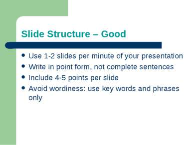 Slide Structure – Good Use 1-2 slides per minute of your presentation Write i...