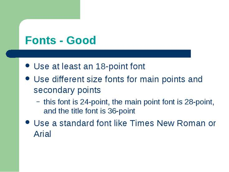 Fonts - Good Use at least an 18-point font Use different size fonts for main ...