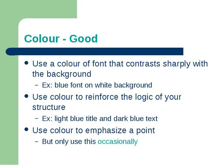 Colour - Good Use a colour of font that contrasts sharply with the background...