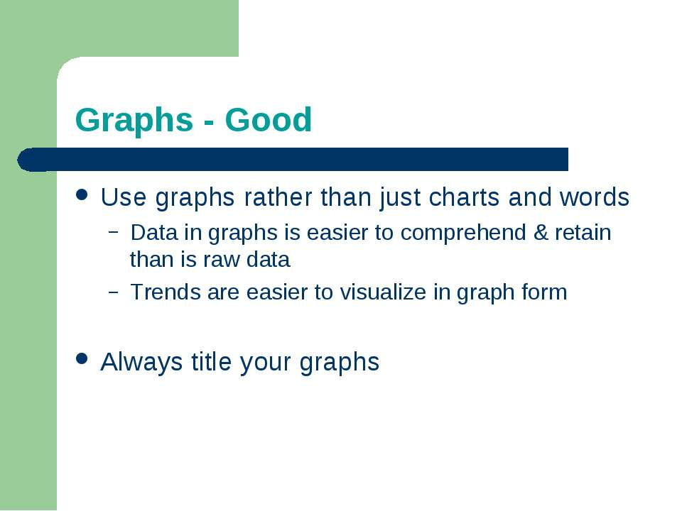 Graphs - Good Use graphs rather than just charts and words Data in graphs is ...