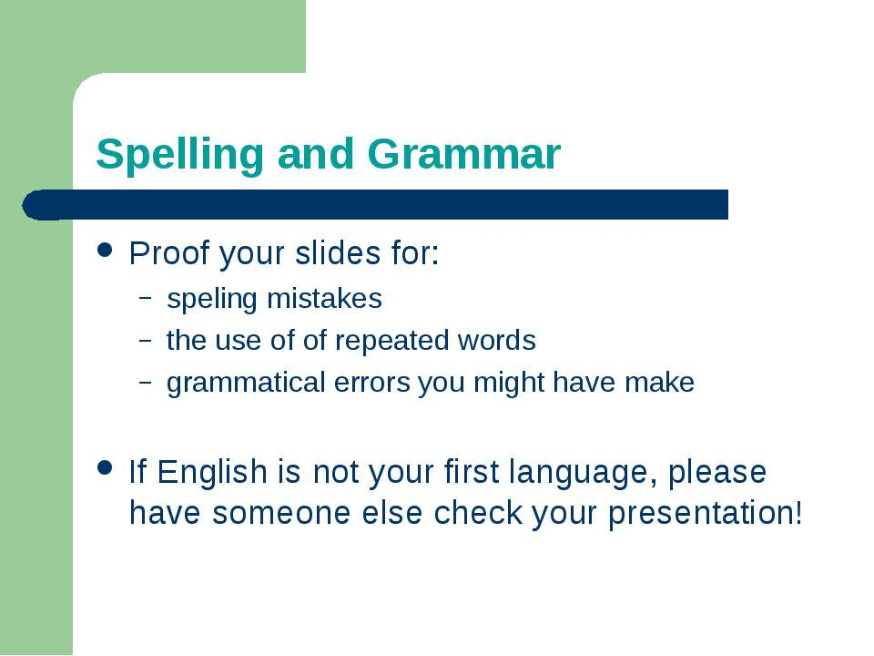 Spelling and Grammar Proof your slides for: speling mistakes the use of of re...