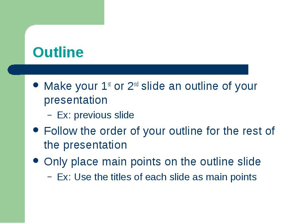 Outline Make your 1st or 2nd slide an outline of your presentation Ex: previo...