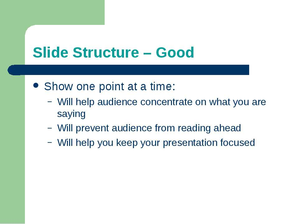 Slide Structure – Good Show one point at a time: Will help audience concentra...