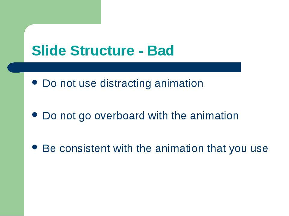 Slide Structure - Bad Do not use distracting animation Do not go overboard wi...