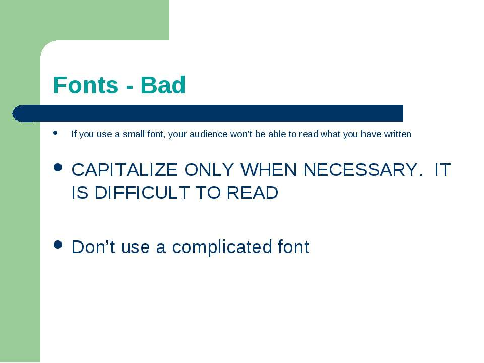Fonts - Bad If you use a small font, your audience won't be able to read what...