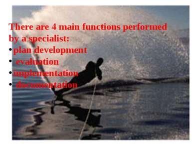 There are 4 main functions performed by a specialist: plan development evalua...
