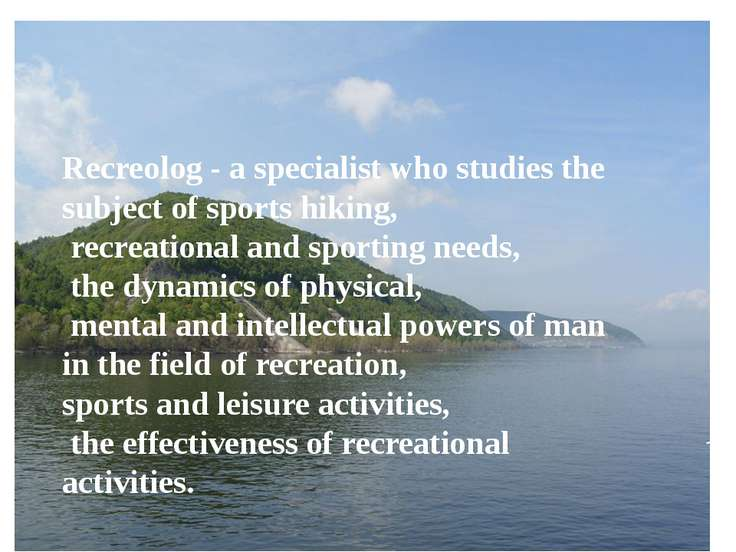 Recreolog - a specialist who studies the subject of sports hiking, recreation...